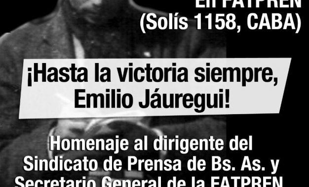 HOMENAJE AL PERIODISTA SECRETARIO DE FATPREN EMILIO JÁUREGUI A 5O AÑOS DE SU ASESINATO
